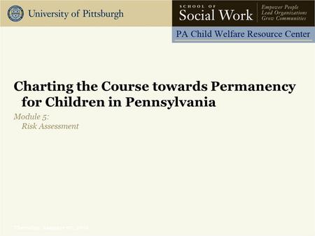 Thursday, January 07, 2016 Charting the Course towards Permanency for Children in Pennsylvania Module 5: Risk Assessment.