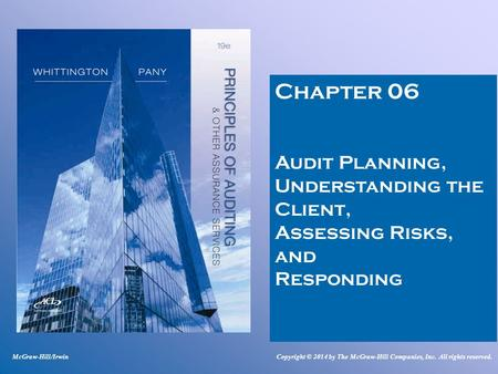 Chapter 06 Audit Planning, Understanding the Client, Assessing Risks, and Responding McGraw-Hill/IrwinCopyright © 2014 by The McGraw-Hill Companies, Inc.