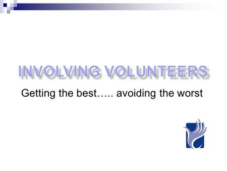 Getting the best….. avoiding the worst. Happy volunteers Organisational objectives.
