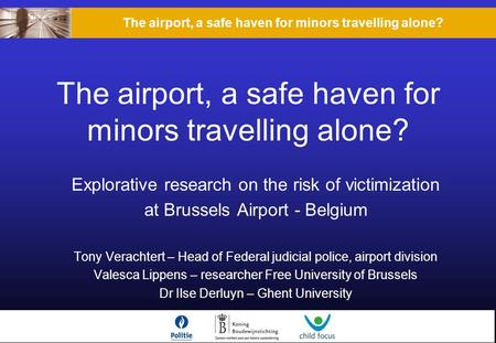 Explorative research on the risk of victimization at Brussels Airport - Belgium Tony Verachtert – Head of Federal judicial police, airport division Valesca.