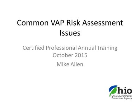Common VAP Risk Assessment Issues Certified Professional Annual Training October 2015 Mike Allen.
