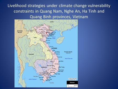 Livelihood strategies under climate change vulnerability constraints in Quang Nam, Nghe An, Ha Tinh and Quang Binh provinces, Vietnam.