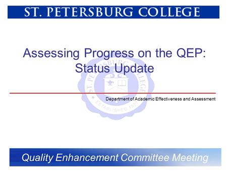 Assessing Progress on the QEP: Status Update Quality Enhancement Committee Meeting Department of Academic Effectiveness and Assessment.