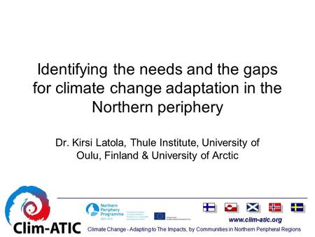 Www.clim-atic.org Climate Change - Adapting to The Impacts, by Communities in Northern Peripheral Regions Identifying the needs and the gaps for climate.