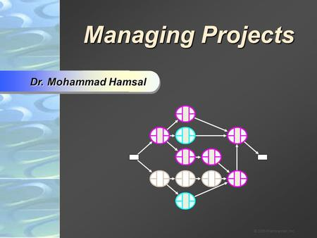 © 2005 Prentice Hall, Inc. Managing Projects Dr. Mohammad Hamsal.