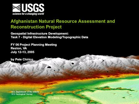 U.S. Department of the Interior U.S. Geological Survey Afghanistan Natural Resource Assessment and Reconstruction Project Geospatial Infrastructure Development: