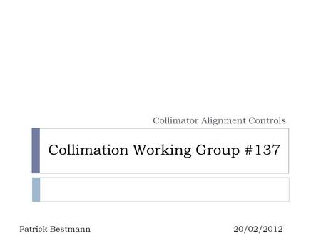 Collimation Working Group #137 Collimator Alignment Controls Patrick Bestmann20/02/2012.