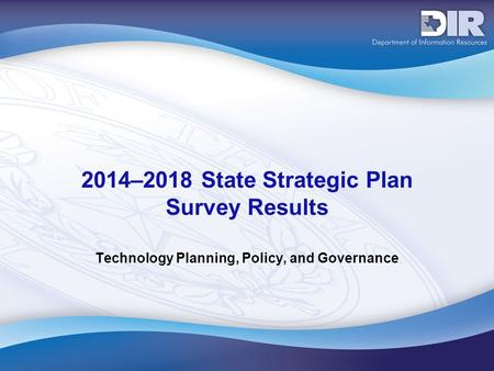 2014–2018 State Strategic Plan Survey Results Technology Planning, Policy, and Governance.