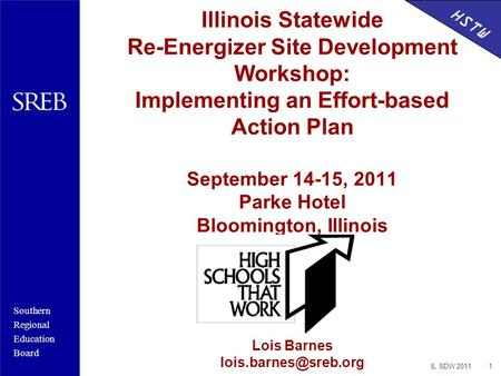 Southern Regional Education Board HSTW Illinois Statewide Re-Energizer Site Development Workshop: Implementing an Effort-based Action Plan September 14-15,