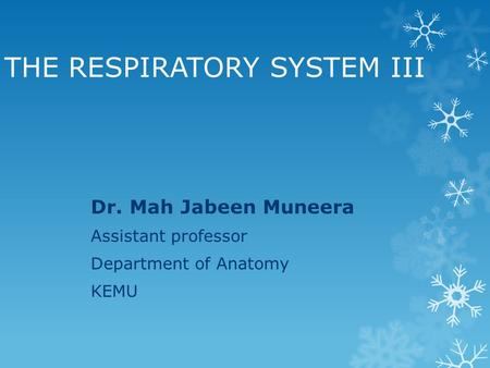 THE RESPIRATORY SYSTEM III Dr. Mah Jabeen Muneera Assistant professor Department of Anatomy KEMU.