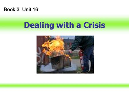 Dealing with a Crisis Book 3 Unit 16 Visual Listening Task Unit 16 Dealing with a Crisis Pre-listening Activities Pre-listening Activities Listening.