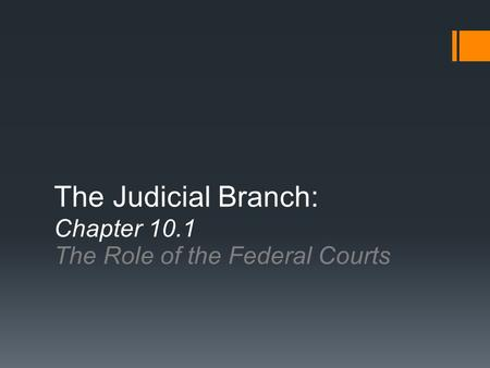 The Judicial Branch: Chapter 10.1 The Role of the Federal Courts.