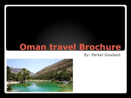 Oman travel Brochure By: Parker Gowland. Flight Your roundtrip ticket with British Airlines flight 73 and 226 Atlanta to Muscat, Oman with two stops in.