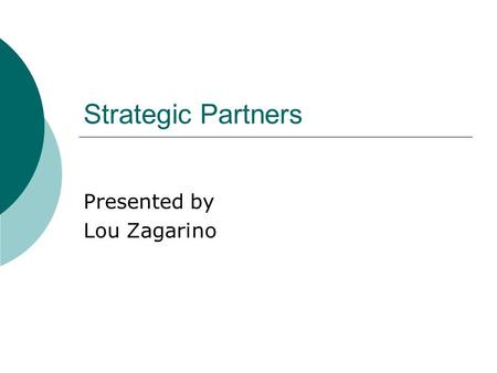 Strategic Partners Presented by Lou Zagarino. FALL ASSOCIATION MEETINGS Presented by: Judy Felton-Carlin.