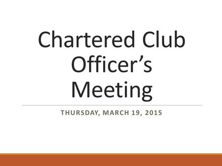 Chartered Club Officer's Meeting THURSDAY, MARCH 19, 2015.