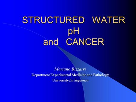STRUCTURED WATER pH and CANCER Mariano Bizzarri Department Experimental Medicine and Pathology University La Sapienza.