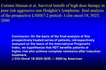Corinne Haioun et al. Survival benefit of high dose therapy in poor risk aggressive non Hodgkin's lymphoma: final analysis of the prospective LNH87-2 protcol-