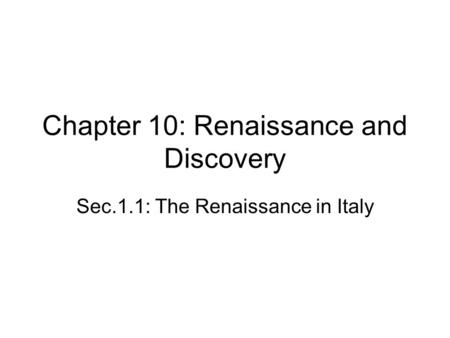 Chapter 10: Renaissance and Discovery Sec.1.1: The Renaissance in Italy.