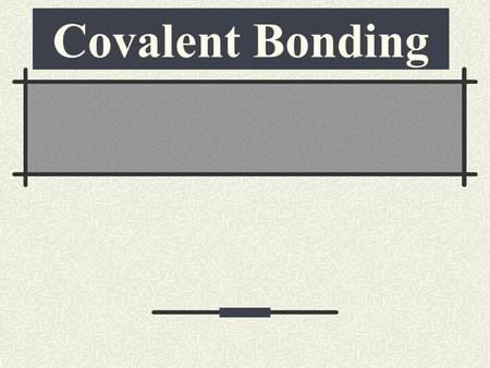 "Covalent Bonding. Review of Ionic Bonding We learned about electrons being transferred (""given up"" or ""stolen away""). This type of ""tug of war"" between."