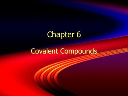 Chapter 6 Covalent Compounds. 6.1 Covalent Bonds  Sharing Electrons  Covalent bonds form when atoms share one or more pairs of electrons  nucleus of.