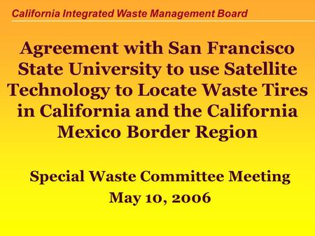 California Integrated Waste Management Board Agreement with San Francisco State University to use Satellite Technology to Locate Waste Tires in California.