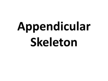 Appendicular Skeleton. Pectoral girdle & arms Pelvic girdle & legs.