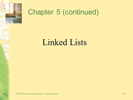© 2006 Pearson Addison-Wesley. All rights reserved5 B-1 Chapter 5 (continued) Linked Lists.