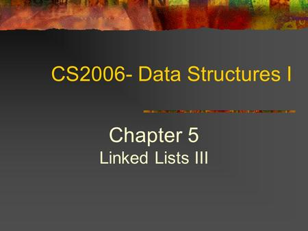 CS2006- Data Structures I Chapter 5 Linked Lists III.