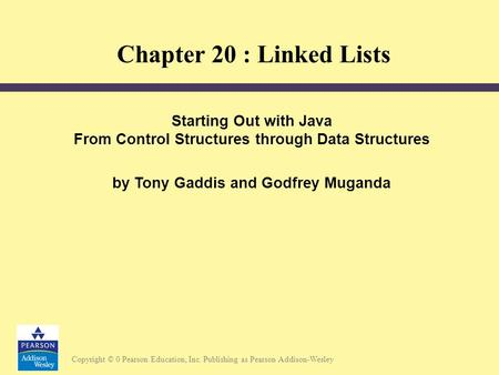 Copyright © 0 Pearson Education, Inc. Publishing as Pearson Addison-Wesley Starting Out with Java From Control Structures through Data Structures by Tony.