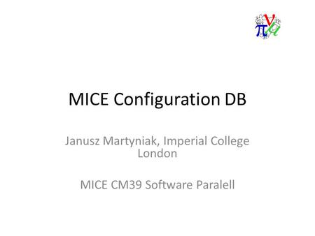 MICE Configuration DB Janusz Martyniak, Imperial College London MICE CM39 Software Paralell.