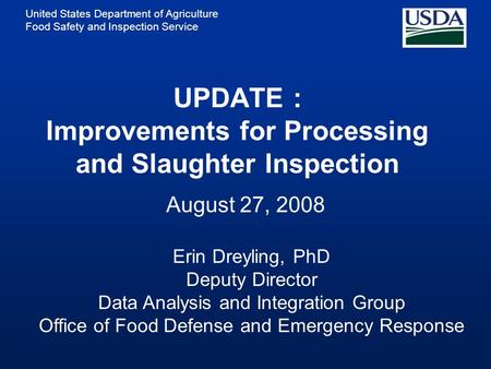 United States Department of Agriculture Food Safety and Inspection Service UPDATE : Improvements for Processing and Slaughter Inspection August 27, 2008.