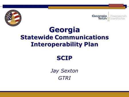 Georgia Statewide Communications Interoperability Plan SCIP Jay Sexton GTRI.