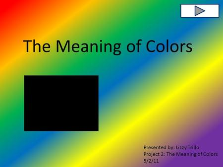The Meaning of Colors Presented by: Lizzy Trillo