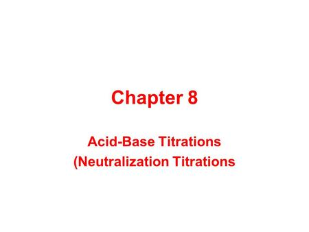 Chapter 8 Acid-Base Titrations (Neutralization Titrations.