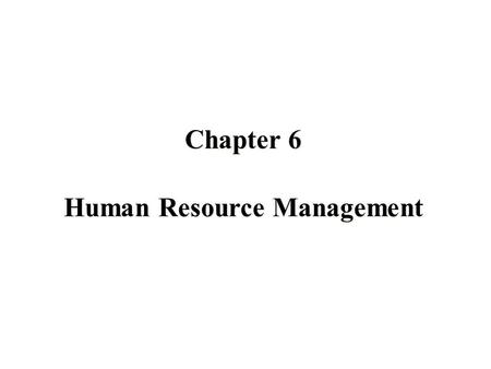 Human Resource Management Chapter 6. Human Resource Management  Human Resource Management includes all activities used to attract and retain employees.