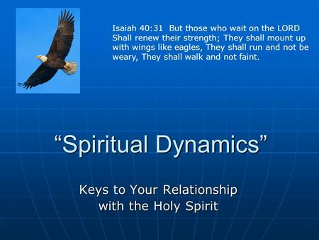 """Spiritual Dynamics"" Keys to Your Relationship with the Holy Spirit Isaiah 40:31 But those who wait on the LORD Shall renew their strength; They shall."