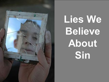 "Lies We Believe About Sin. Romans 14:23 ""…whatever is not from faith is sin."""