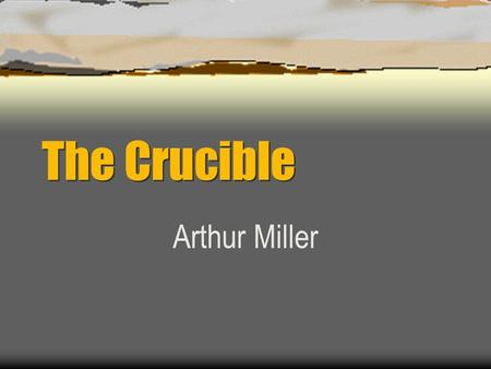 The Crucible Arthur Miller. Minister of Salem church; paranoid, power-hungry and self-pitying; many people dislike him. Reverend Parris.