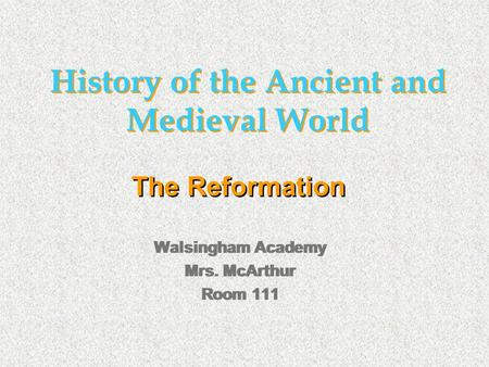 History of the Ancient and Medieval World Walsingham Academy Mrs. McArthur Room 111 Walsingham Academy Mrs. McArthur Room 111 The Reformation.