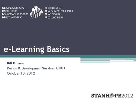E-Learning Basics Bill Gibson Design & Development Services, CPKN October 10, 2012.