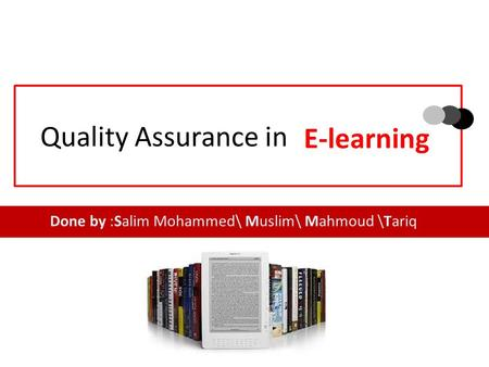 Quality Assurance in Done by :Salim Mohammed\ Muslim\ Mahmoud \Tariq E-learning.