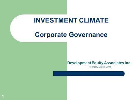 1 INVESTMENT CLIMATE Corporate Governance Development Equity Associates Inc. February-March, 2004.
