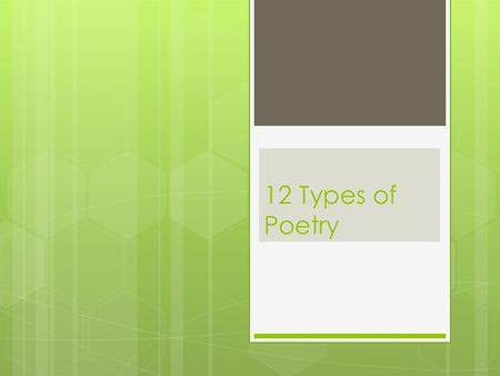 12 Types of Poetry. Limerick A five line poem that is almost always humorous. It has an AABBA pattern.