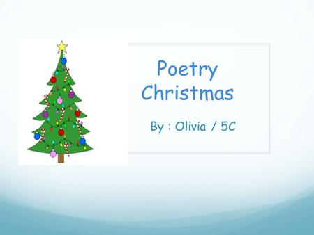 Poetry Christmas By : Olivia / 5C. Haiku Christmas is a snowy day It's time for have fun It's a playful time.