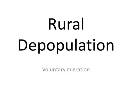 Rural Depopulation Voluntary migration. Voluntary Migration The most common example of voluntary migration is the movement of people from rural areas.