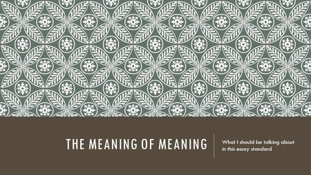 THE MEANING OF MEANING What I should be talking about in this essay standard.