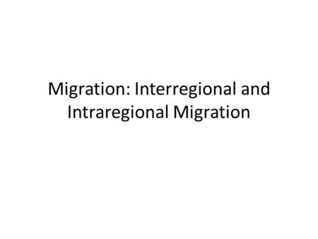 Migration: Interregional and Intraregional Migration.