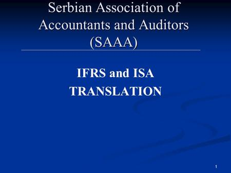 1 Serbian Association of Accountants and Auditors (SAAA) IFRS and ISA TRANSLATION.