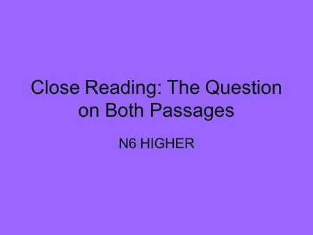 Close Reading: The Question on Both Passages N6 HIGHER.