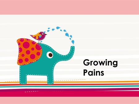 Growing Pains. Lead-in Can you describe an experience with your parents that was not pleasant? E.g. Is there any thing you like to do while your parents.